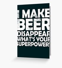 I make beer disappear, what's your superpower? Greeting Card