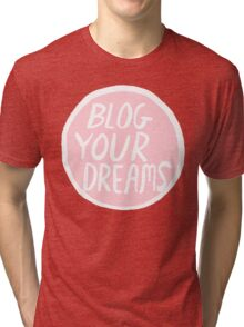 Blog Your Dreams Tri-blend T-Shirt