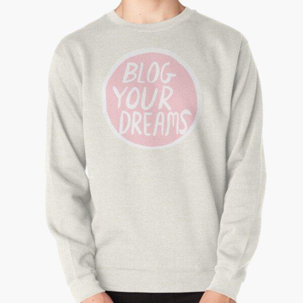 Blog Your Dreams Pullover Sweatshirt