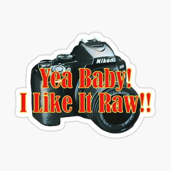 Yea Baby! I Like It Raw Nikon Sticker