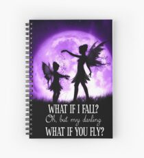 What if I Fall? Oh, but my darling what if you fly? Spiral Notebook