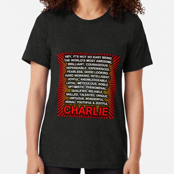 Hey, It's Not So Easy Being ... Charlie  Tri-blend T-Shirt
