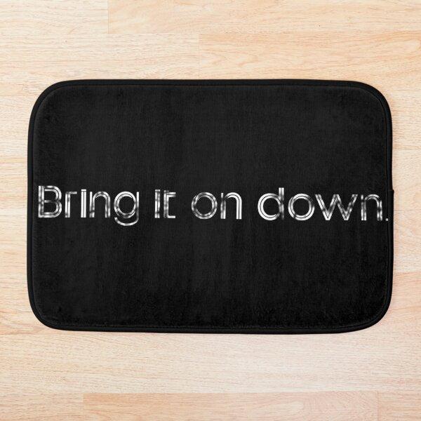 Bring it on down. Bath Mat