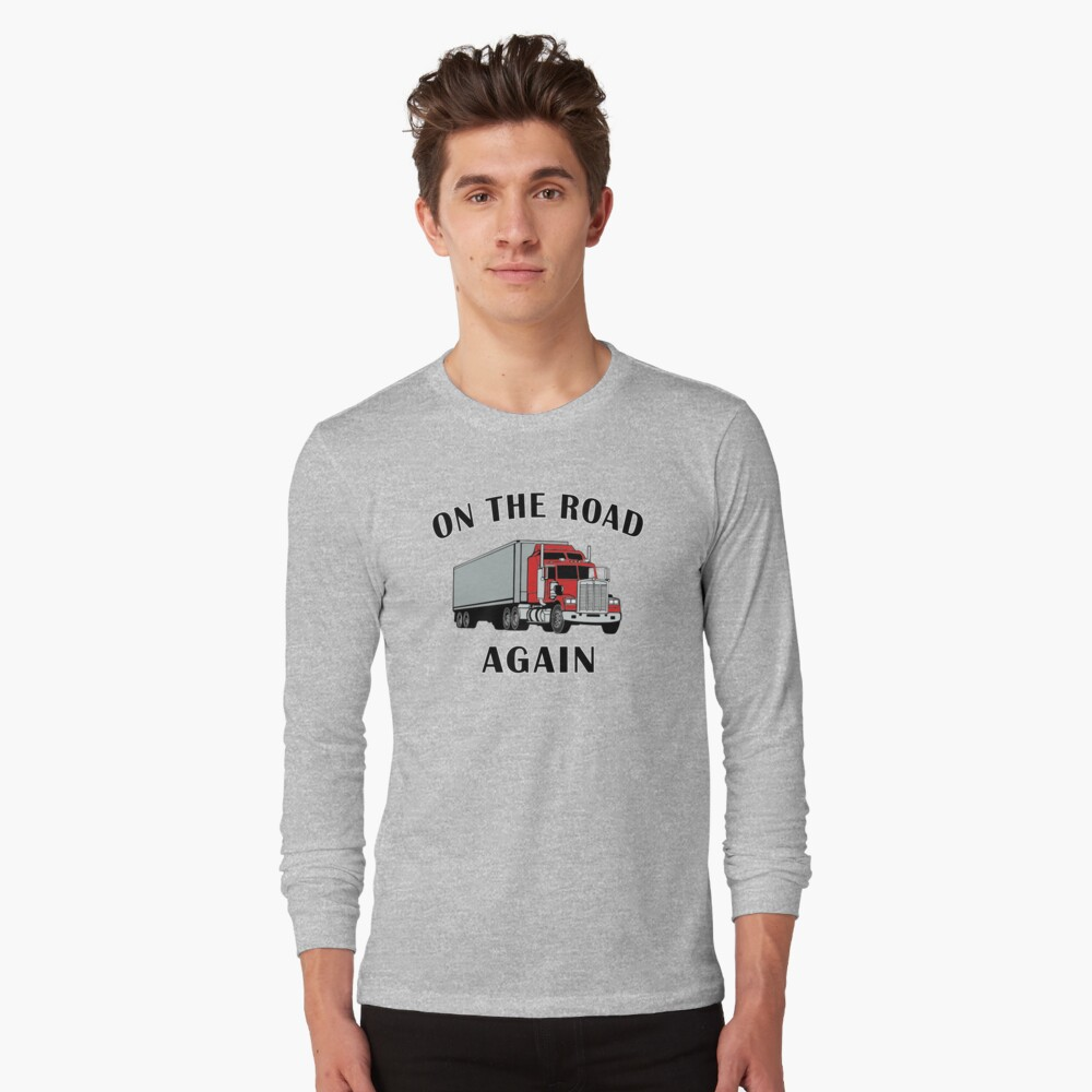 Trucker, On the Road Again, Big Rig Truck Driver Gift. Long Sleeve T-Shirt