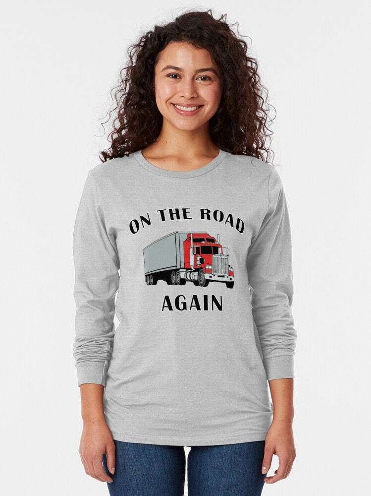 Alternate view of Trucker, On the Road Again, Big Rig Truck Driver Gift. Long Sleeve T-Shirt