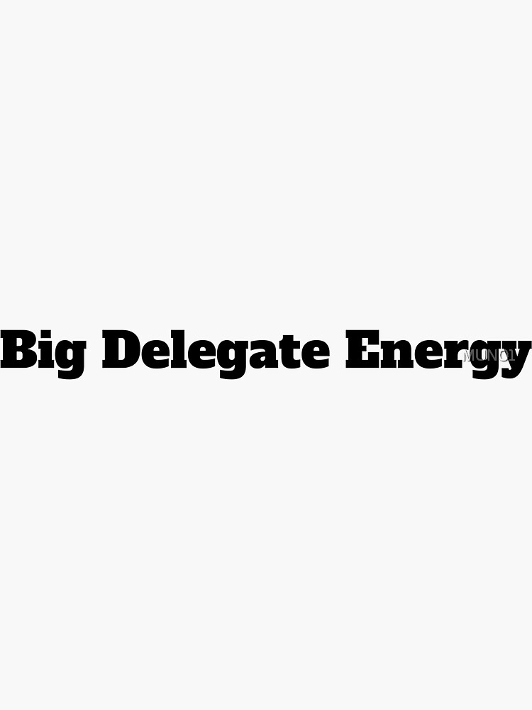 Big Delegate Energy by MUN01