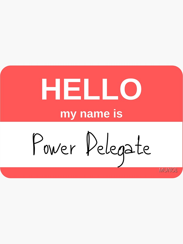 Hello My Name is Power Delegate by MUN01