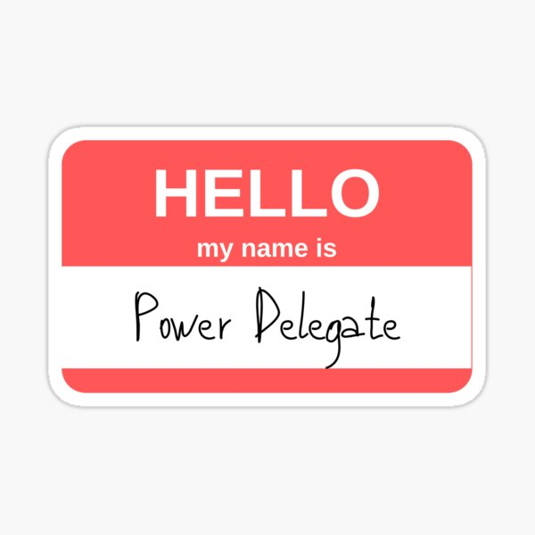 Hello My Name is Power Delegate Sticker