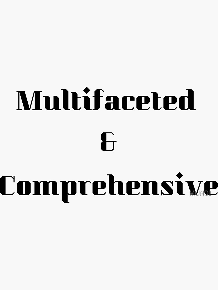 Multifaceted and Comprehensive by MUN01