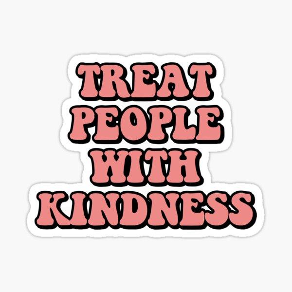 traiter les gens avec gentillesse Sticker