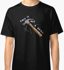 This Is Not A Drill Classic T-Shirt