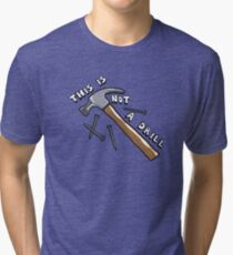 This Is Not A Drill Tri-blend T-Shirt