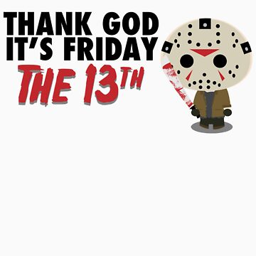 Thank God It's Friday the 13th by therobscott
