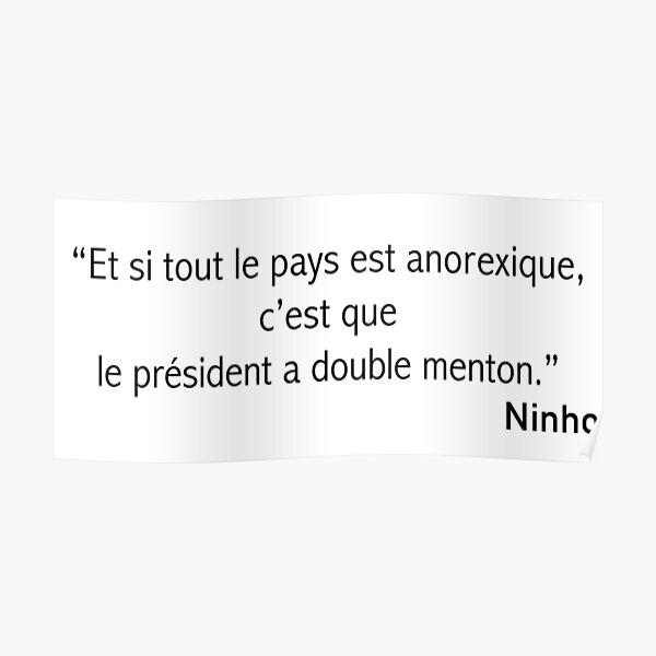 """Ninho - """"Et si tout le pays est anorexique, c'est que le président a double menton """" Poster"""