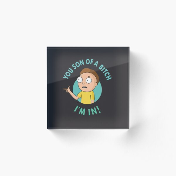 You Son of a Bitch, I'm In - Morty Acrylic Block
