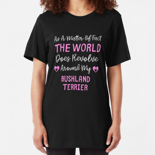 As A Matter Of Fact The World Does Revolve Around My Bushland Terrier - Bushland Terrier Owner Gift Idea Slim Fit T-Shirt