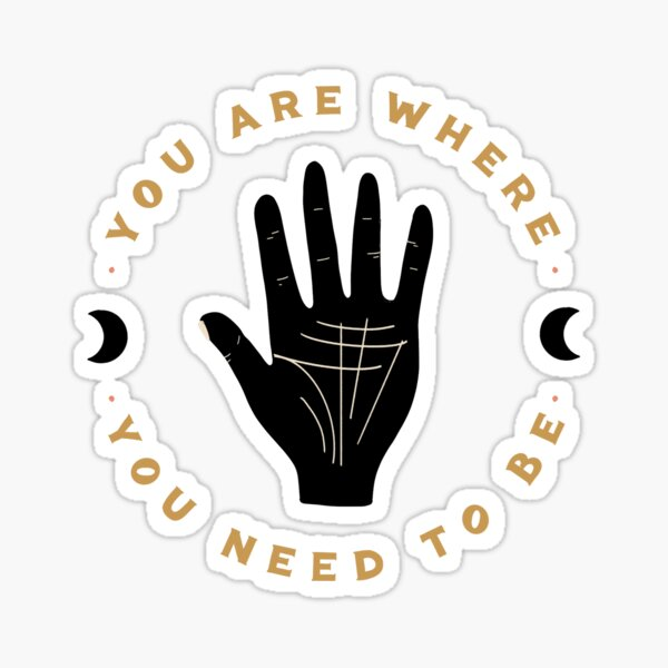You Are Where You Need to Be Sticker
