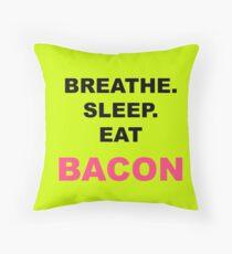 Breathe, sleep, eat BACON Throw Pillow