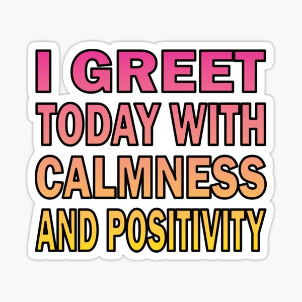Affirmation - I greet Today with calmness and positivity Sticker