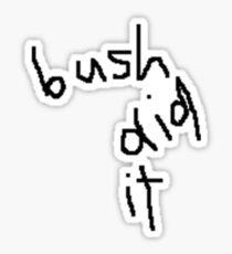 bush did it Sticker