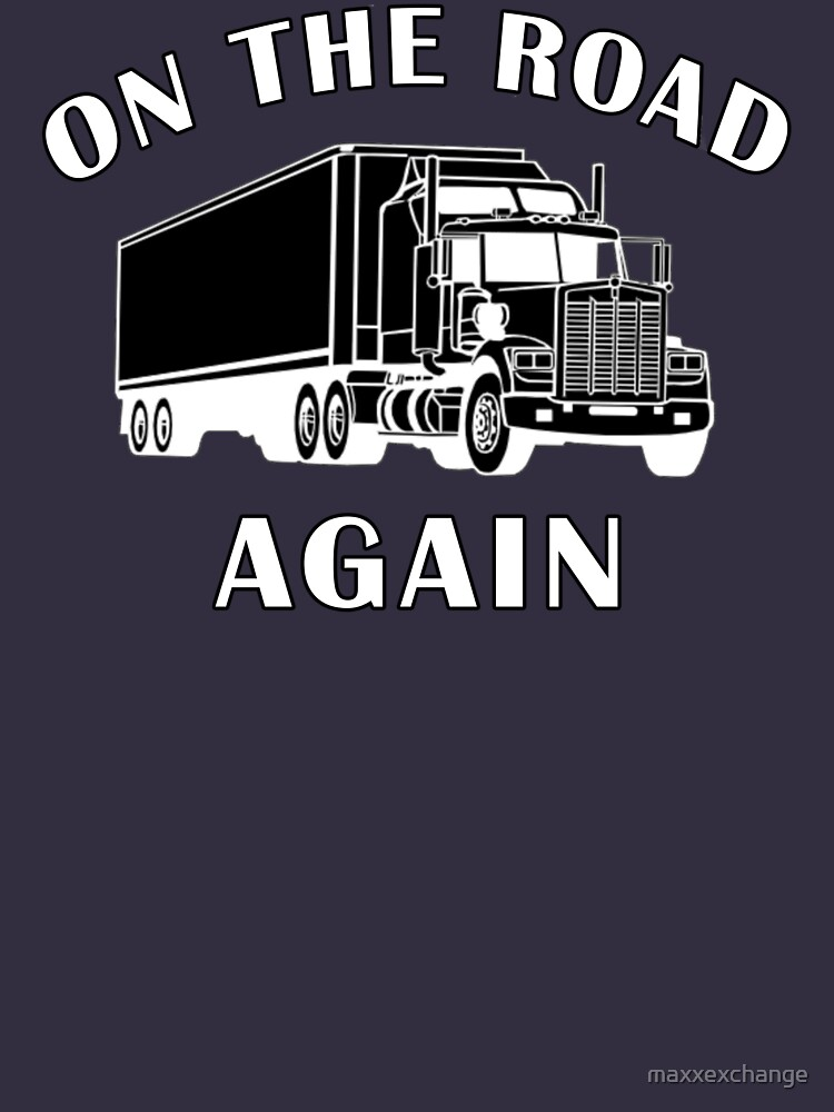 Trucker, On the Road Again, Big Rig Hauler Gifts by maxxexchange