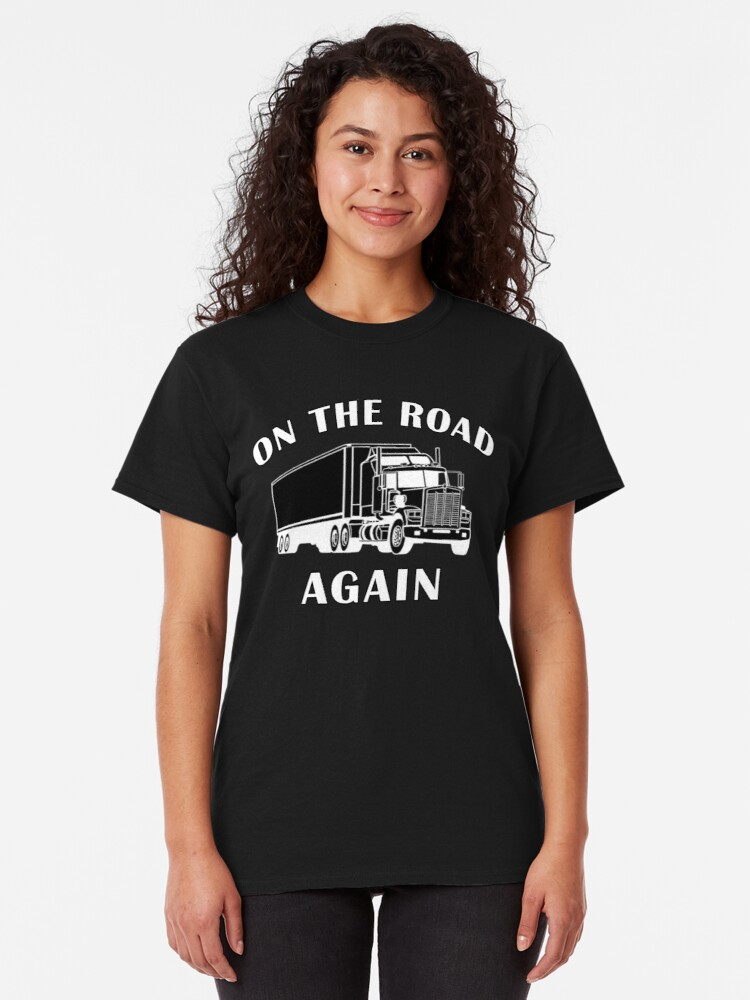 Alternate view of Trucker, On the Road Again, Big Rig Hauler Gifts Classic T-Shirt