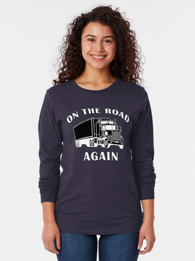 Alternate view of Trucker, On the Road Again, Big Rig Hauler Gifts Long Sleeve T-Shirt