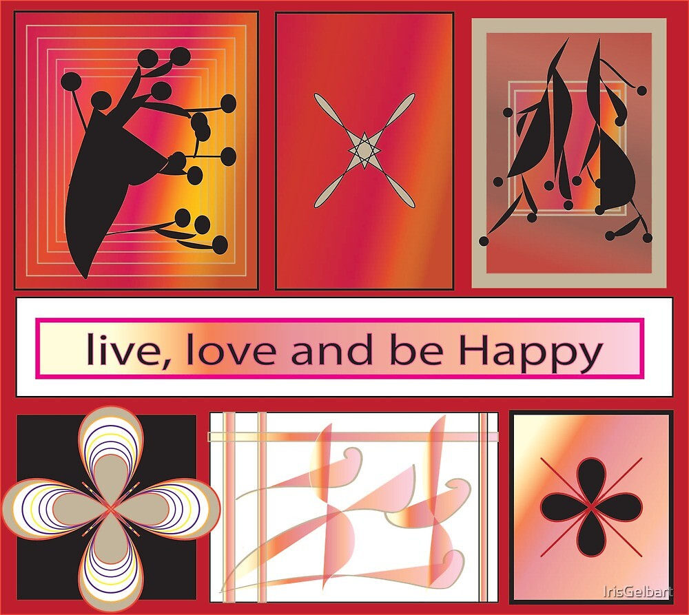 Live, Love and be Happy by IrisGelbart