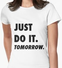 Just Do It. Tomorrow Womens Fitted T-Shirt