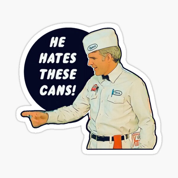 The Jerk - He Hates These Cans Sticker