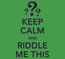 KEEP CALM and RIDDLE ME THIS