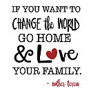 Love Your Family - A Mother Teresa Quote  by traciwithani