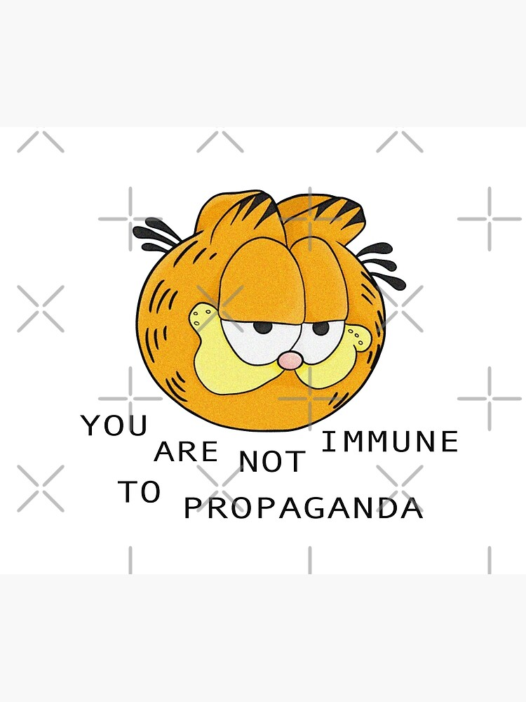 you are not immune to propaganda - garfield by cameronbaba
