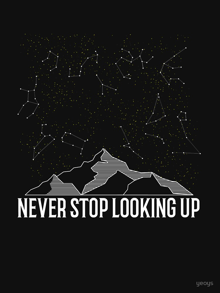 Cosmos Constellation Quote - Never Stop Looking Up by yeoys