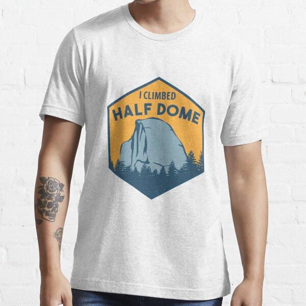 I Climbed Half Dome - Climbing & Boulder Essential T-Shirt