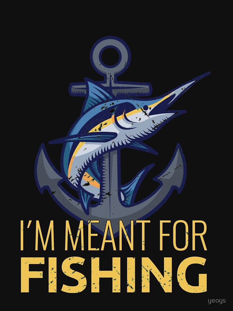 I'm Meant For Fishing - Old Fisherman de yeoys