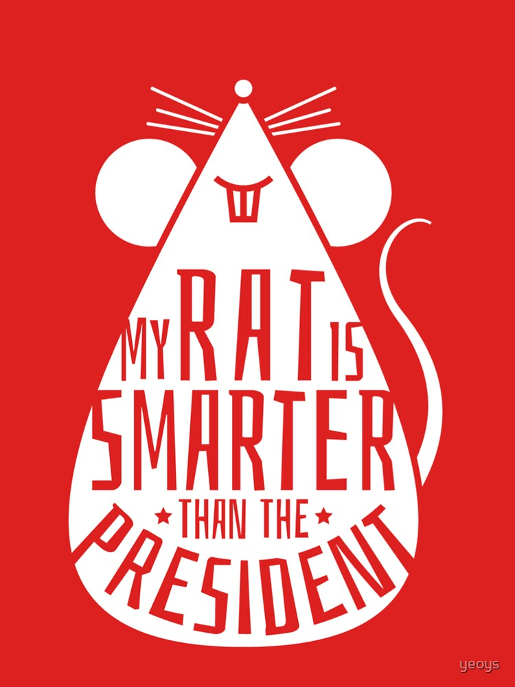 My Rat Is Smarter Than The President - Rat Dad by yeoys