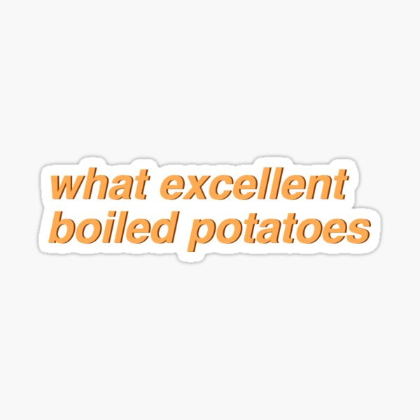 Pride & Prejudice - what excellent boiled potatoes (original) Sticker
