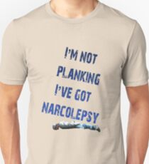 I'm not planking, I've got Narcolepsy Unisex T-Shirt
