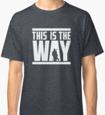 this is the only way Classic T-Shirt