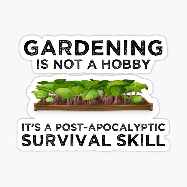 Gardening Is a Post-Apocalyptic Survival Skill Sticker