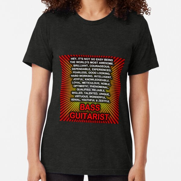 Hey, It's Not So Easy Being ... Bass Guitarist  Tri-blend T-Shirt