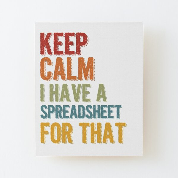 Keep Calm I Have A Spreadsheet For That Wood Mounted Print
