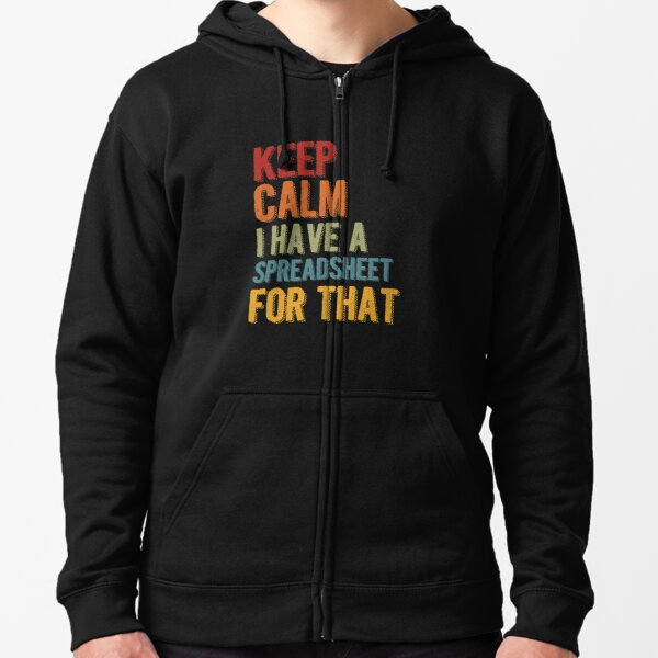 Keep Calm I Have A Spreadsheet For That Zipped Hoodie