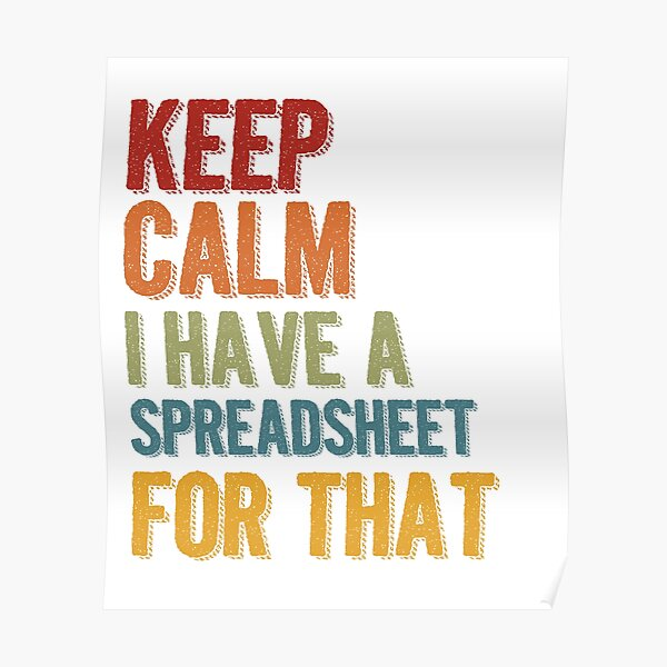 Keep Calm I Have A Spreadsheet For That Poster