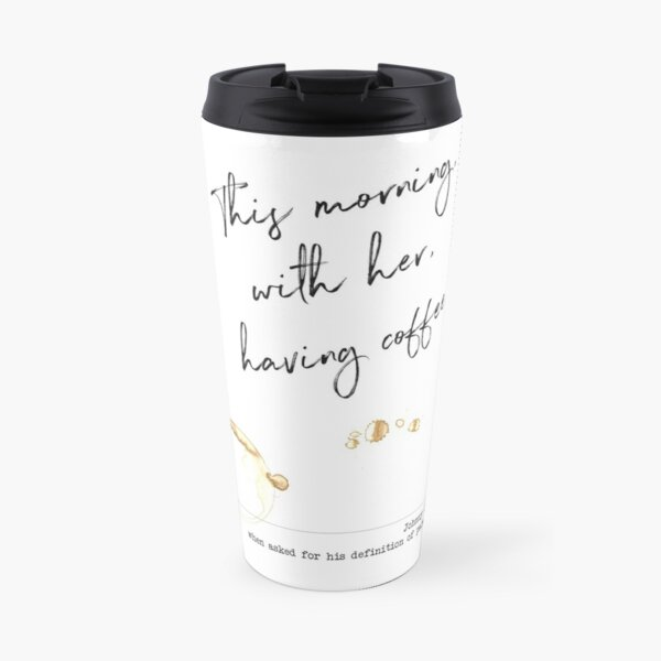 This morning, with her, having coffee - Johnny Cash - Paradise Definition Travel Mug