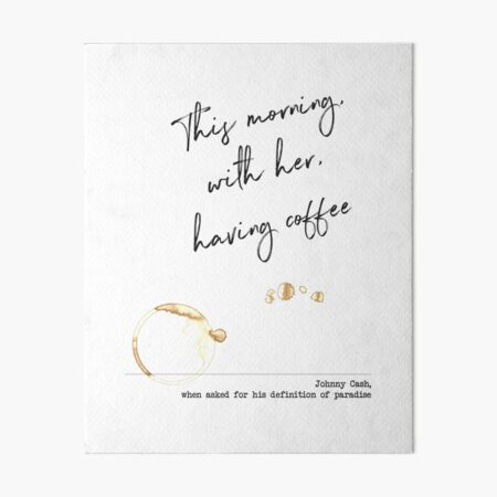 This morning, with her, having coffee - Johnny Cash - Paradise Definition Art Board Print