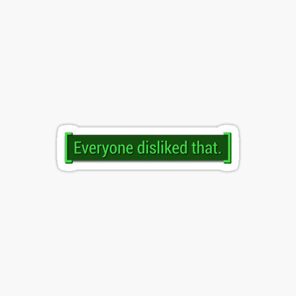 Tout le monde n'a pas aimé ça - Fallout Meme Sticker