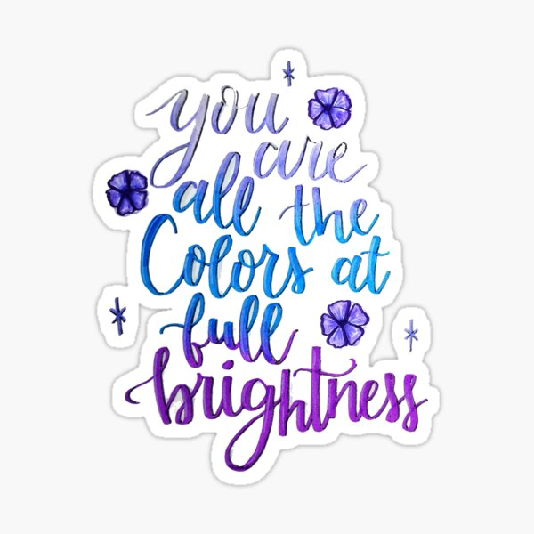 You are all the colors at full brightness, All the Bright Places quote Sticker
