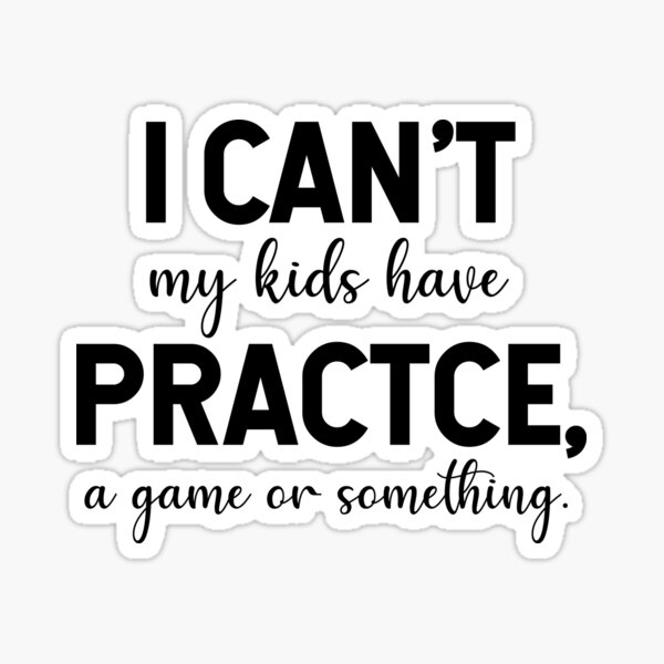 I Cant My Kids Have Practice Sticker